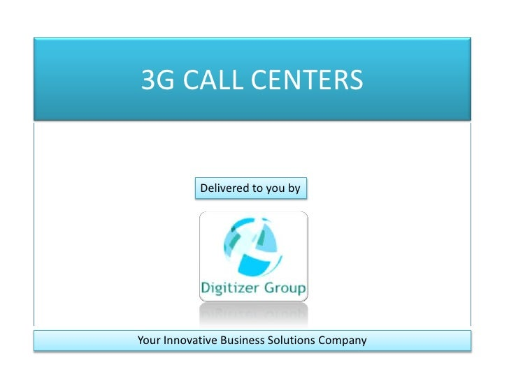 3G CALL CENTERS<br />Delivered to you by<br />Your Innovative Business Solutions Company<br />