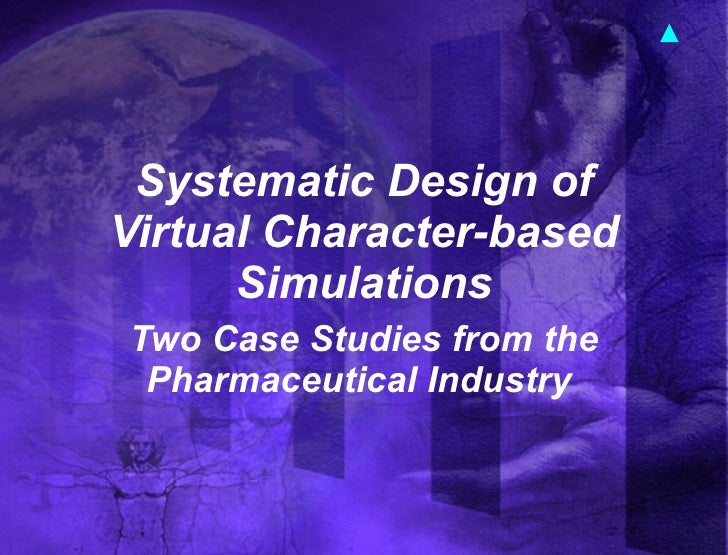 Systematic Design of Virtual Character-based Simulations Two Case Studies from the Pharmaceutical Industry