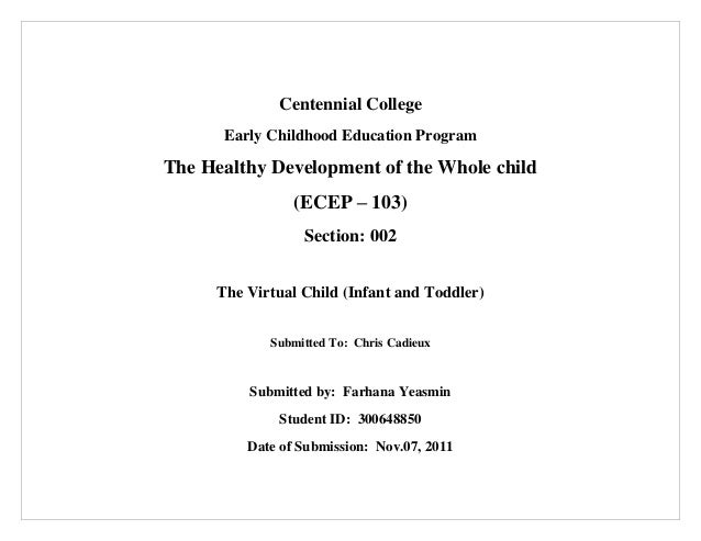 Centennial College      Early Childhood Education ProgramThe Healthy Development of the Whole child                (ECEP –...