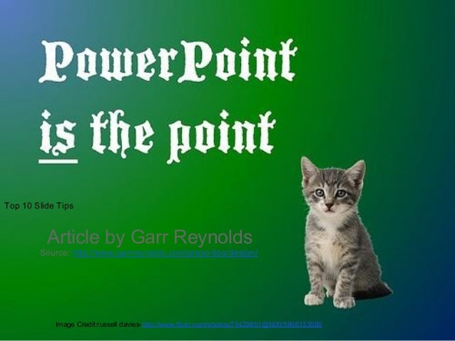 Top 10 Slide Tips Article by Garr Reynolds Source: http://www.garrreynolds.com/preso-tips/design/ Image Credit:russell dav...