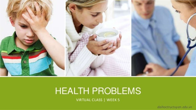 HEALTH PROBLEMSVIRTUAL CLASS   WEEK 5daihoctructuyen.edu.vn