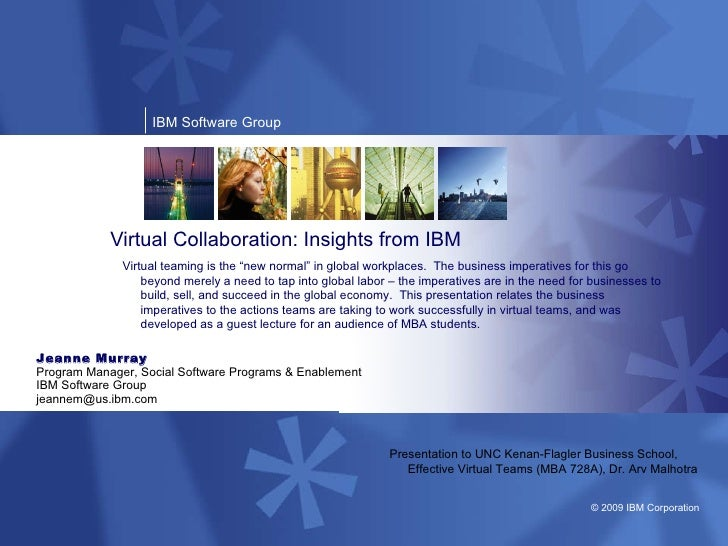 Virtual Collaboration: Insights from IBM Jeanne Murray Program Manager, Social Software Programs & Enablement IBM Software...