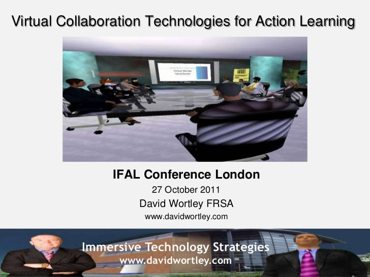 Virtual Collaboration Technologies for Action Learning                IFAL Conference London                      27 Octob...