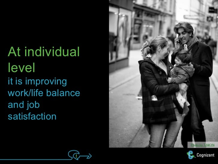 At individuallevelit is improvingwork/life balanceand jobsatisfaction                    Photo by TINKYN