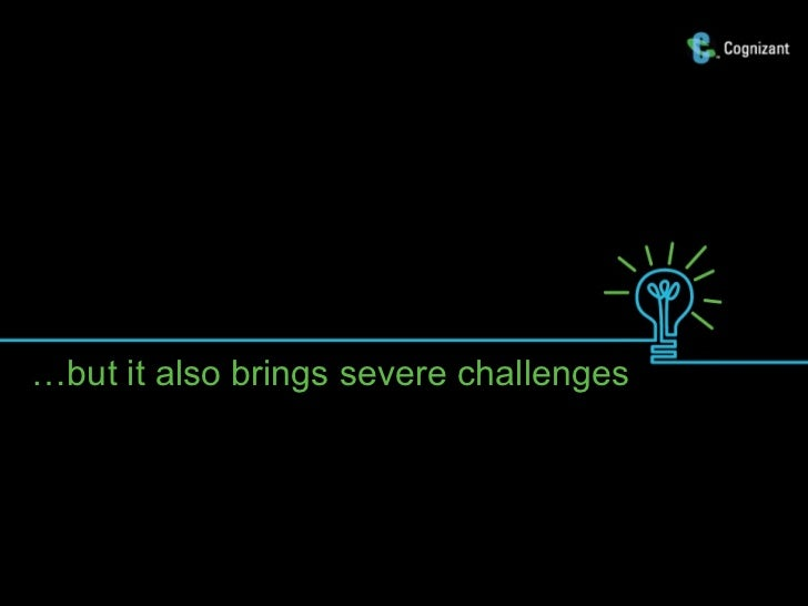…but it also brings severe challenges