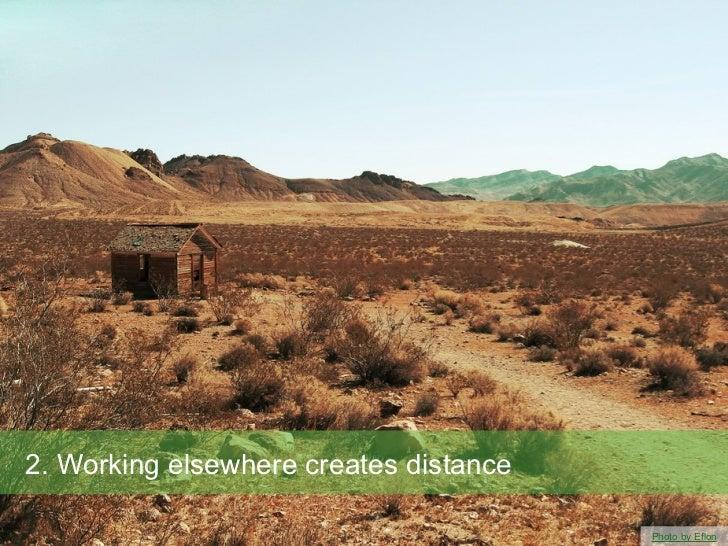 2. Working elsewhere creates distance                                        Photo by Eflon