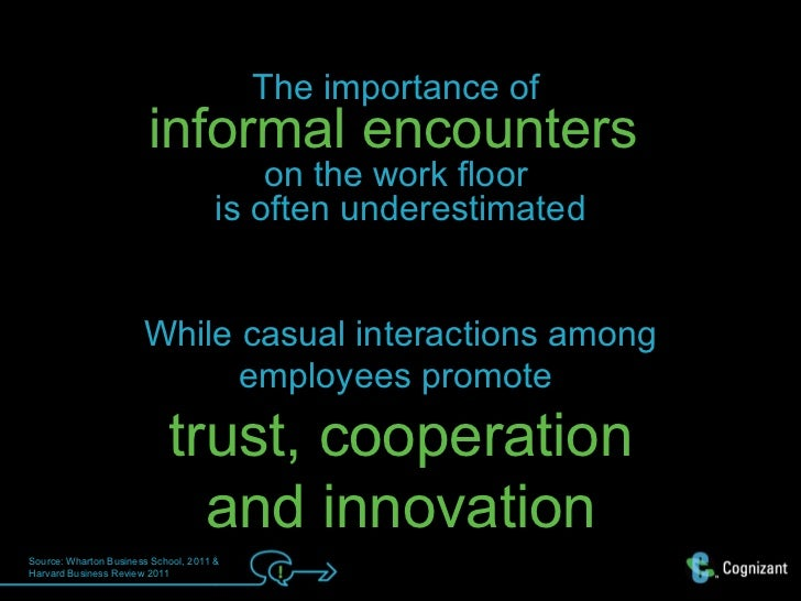 The importance of                        informal encounters                                          on the work floor   ...