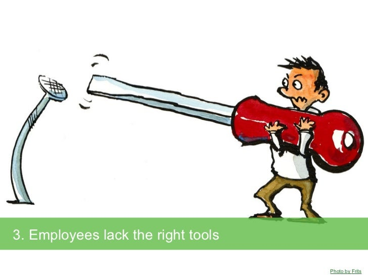3. Employees lack the right tools                                    Photo by Frits