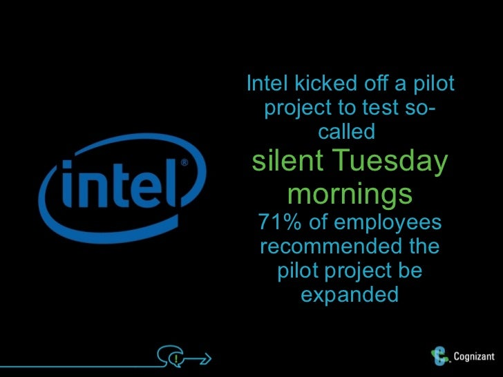 Intel kicked off a pilot  project to test so-         calledsilent Tuesday   mornings 71% of employees recommended the   p...