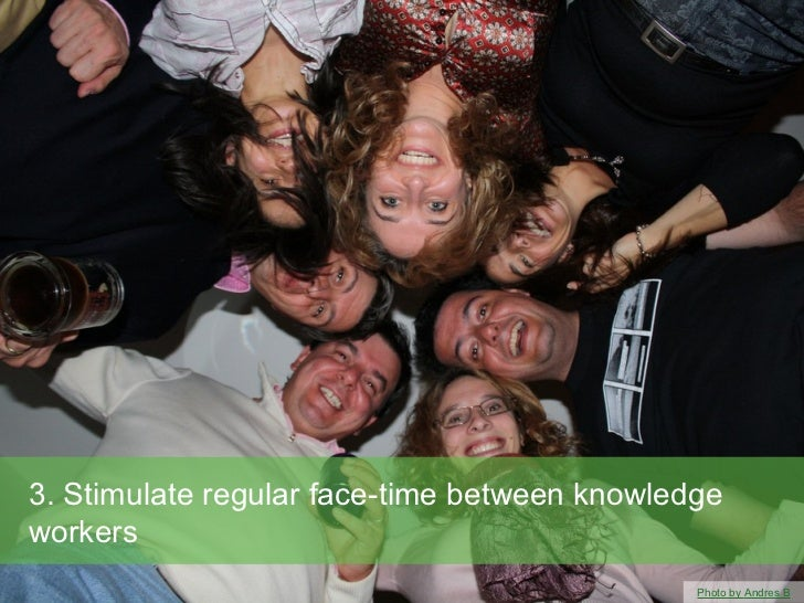 3. Stimulate regular face-time between knowledgeworkers                                              Photo by Andres B