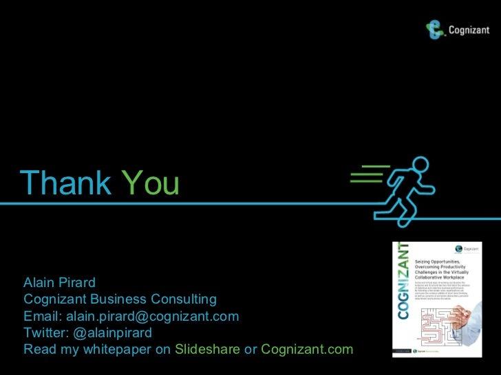 Thank YouAlain PirardCognizant Business ConsultingEmail: alain.pirard@cognizant.comTwitter: @alainpirardRead my whitepaper...