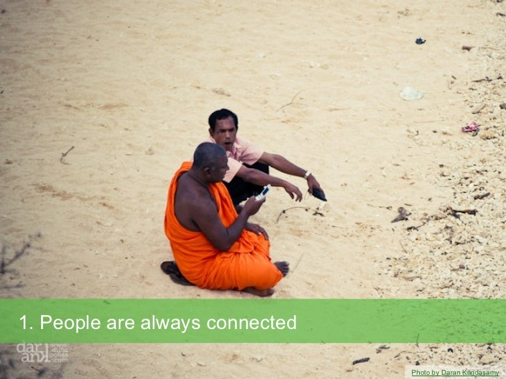 1. People are always connected                                 Photo by Daran Kandasamy