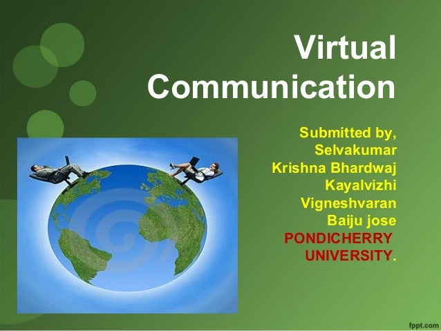 Virtual  Communication  Submitted by,  Selvakumar  Krishna Bhardwaj  Kayalvizhi  Vigneshvaran  Baiju jose  PONDICHERRY  UN...