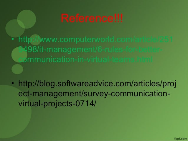 Reference!!!  • http://www.computerworld.com/article/251  9498/it-management/6-rules-for-better-communication-  in-virtual...