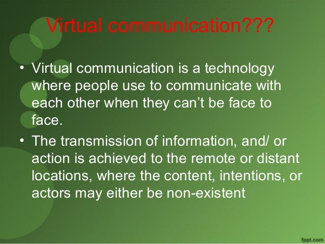 Virtual communication???  • Virtual communication is a technology  where people use to communicate with  each other when t...