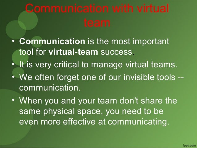Communication with virtual  team  • Communication is the most important  tool for virtual-team success.  • It is very crit...