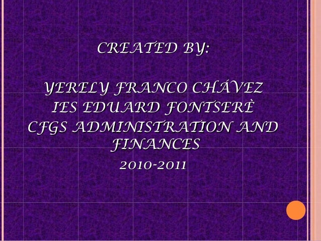 CREATED BY:CREATED BY: YERELY FRANCO CHÁVEZYERELY FRANCO CHÁVEZ IES EDUARD FONTSERÈIES EDUARD FONTSERÈ CFGS ADMINISTRATION...