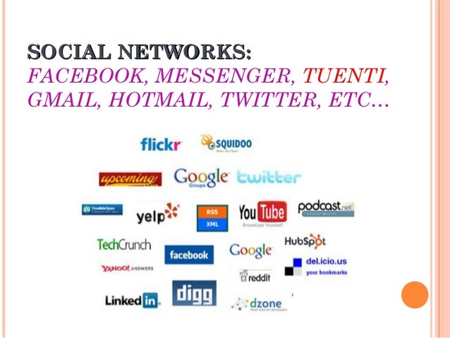 SOCIAL NETWORKS:SOCIAL NETWORKS: FACEBOOK, MESSENGER, TUENTI, GMAIL, HOTMAIL, TWITTER, ETC…