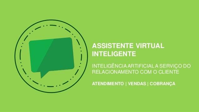 ASSISTENTE VIRTUAL INTELIGENTE INTELIGÊNCIA ARTIFICIAL A SERVIÇO DO RELACIONAMENTO COM O CLIENTE ATENDIMENTO | VENDAS | CO...