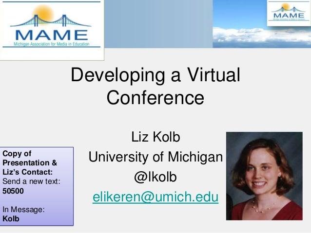 Developing a Virtual                      Conference                            Liz KolbCopy ofPresentation &             ...