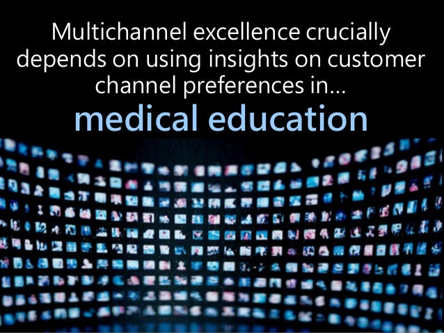 Multichannel excellence crucially depends on using insights on customer channel preferences in… medical education