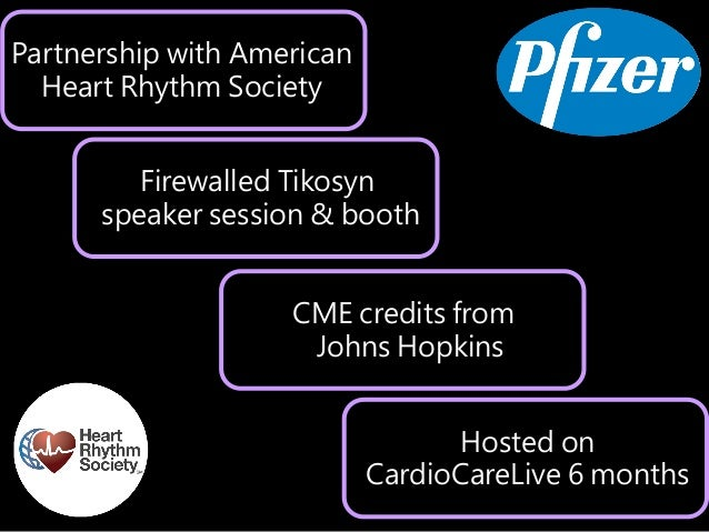 Partnership with American Heart Rhythm Society Firewalled Tikosyn speaker session & booth CME credits from Johns Hopkins H...