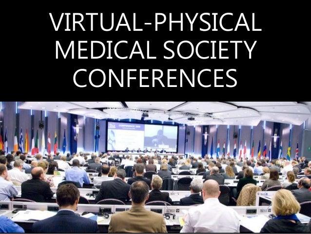VIRTUAL-PHYSICAL MEDICAL SOCIETY CONFERENCES