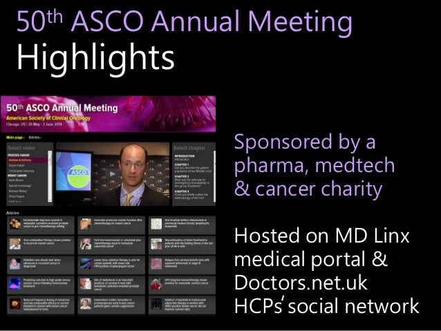50th ASCO Annual Meeting Highlights Sponsored by a pharma, medtech & cancer charity Hosted on MD Linx medical portal & Doc...