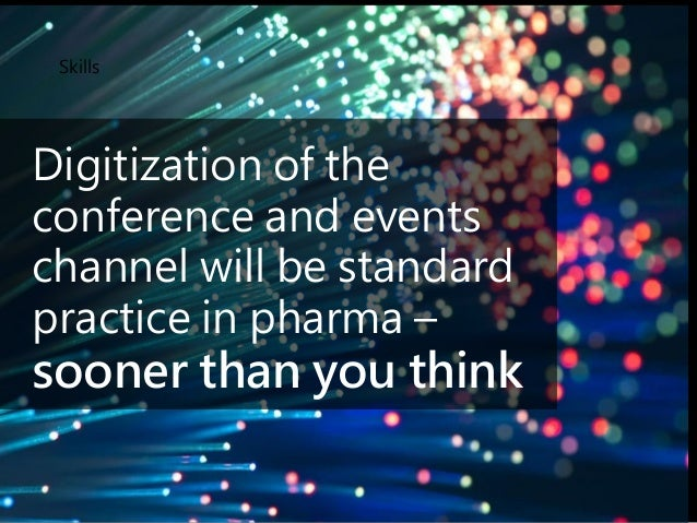 Skills Digitization of the conference and events channel will be standard practice in pharma – sooner than you think