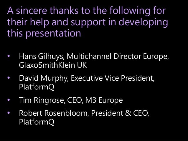 A sincere thanks to the following for their help and support in developing this presentation • Hans Gilhuys, Multichannel ...