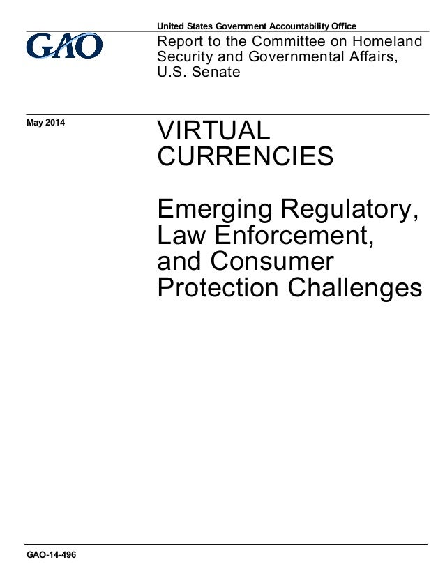 VIRTUAL CURRENCIES Emerging Regulatory, Law Enforcement, and Consumer Protection Challenges Report to the Committee on Hom...