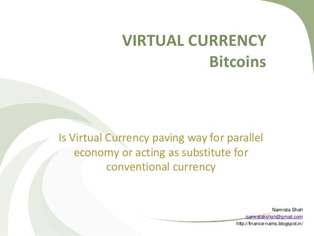 VIRTUAL CURRENCY Bitcoins  Is Virtual Currency paving way for parallel economy or acting as substitute for conventional cu...