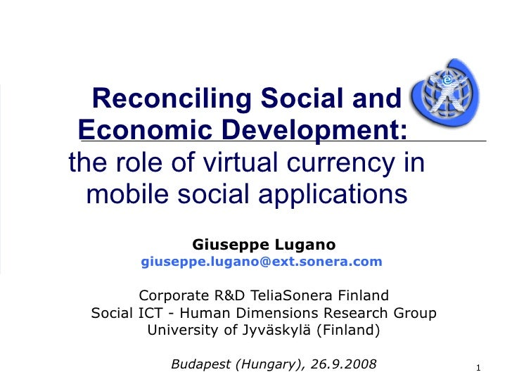 Reconciling Social and Economic Development:  the role of virtual currency in mobile social applications Giuseppe Lugano [...