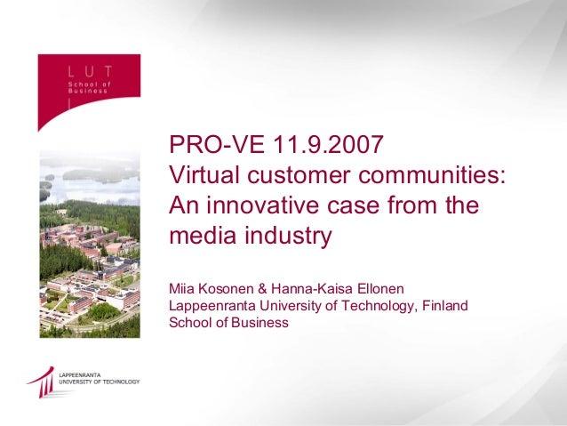PRO-VE 11.9.2007Virtual customer communities:An innovative case from themedia industryMiia Kosonen & Hanna-Kaisa EllonenLa...