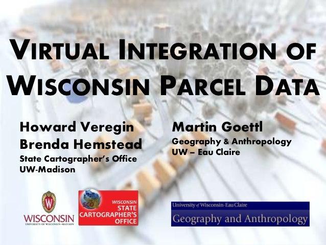 VIRTUAL INTEGRATION OFWISCONSIN PARCEL DATAHoward Veregin                Martin Goettl                              Geogra...