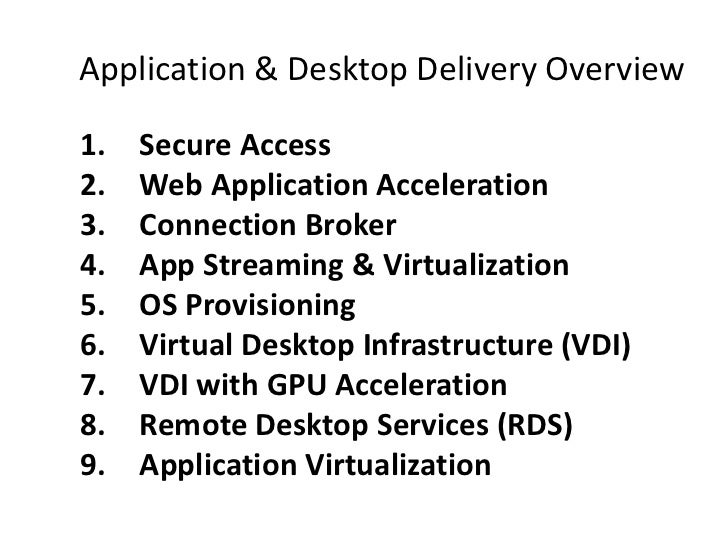 Application & Desktop Delivery Overview<br />Secure Access<br />Web Application Acceleration<br />Connection Broker<br />A...