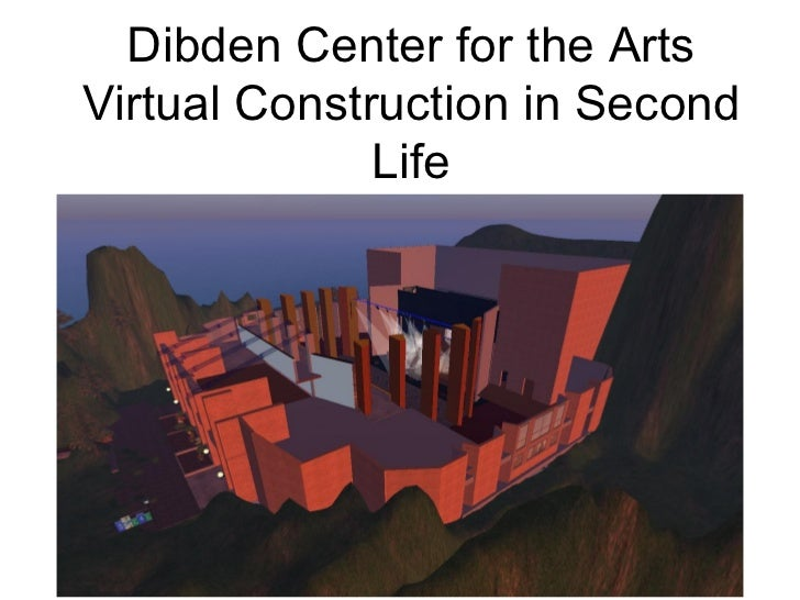 Dibden Center for the ArtsVirtual Construction in Second              Life