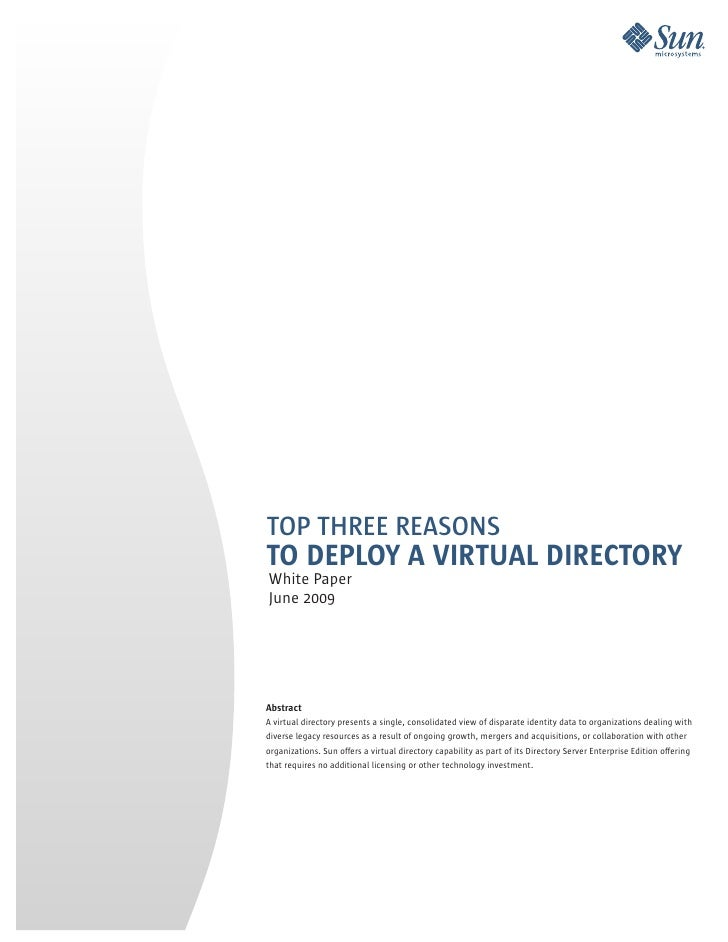 TOP THREE REASONS TO DEPLOY A VIRTUAL DIRECTORY White Paper June 2009     Abstract A virtual directory presents a single, ...