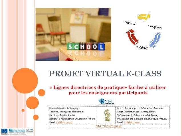 PROJET VIRTUAL E-CLASS« Lignes directrices de pratique» faciles à utiliser        pour les enseignants participantsResearc...