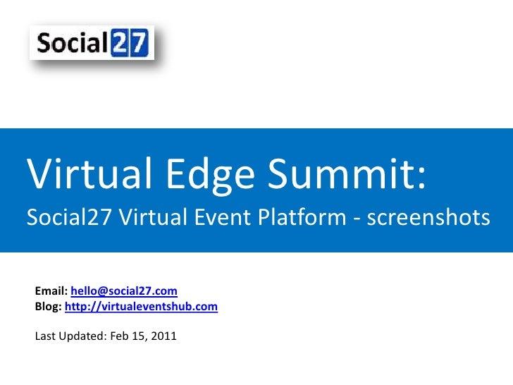 Virtual Edge Summit:Social27 Virtual Event Platform - screenshots<br />Email: hello@social27.com<br />Blog: http://virtual...