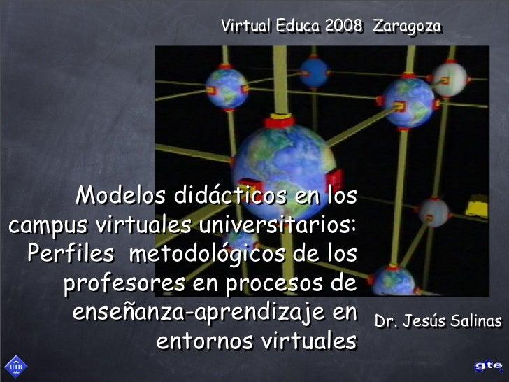 Virtual Educa 2008 Zaragoza           Modelos didácticos en los campus virtuales universitarios:   Perfiles metodológicos ...