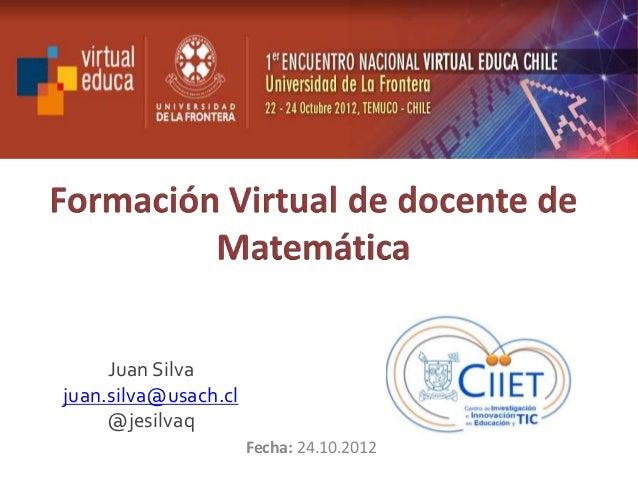 Juan Silvajuan.silva@usach.cl     @jesilvaq                      Fecha: 24.10.2012