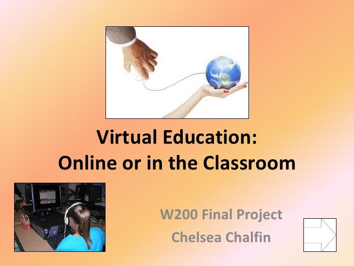 Virtual Education:Online or in the Classroom           W200 Final Project            Chelsea Chalfin