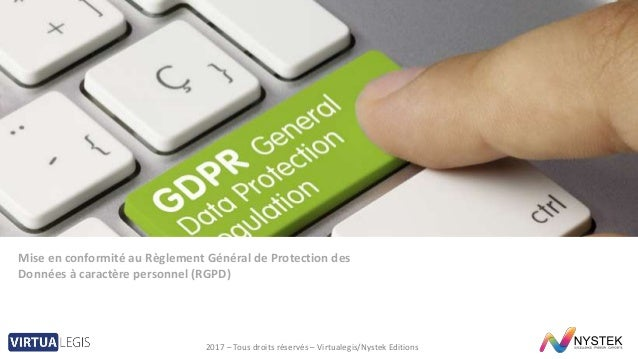 Mise en conformité au Règlement Général de Protection des Données à caractère personnel (RGPD) 2017 – Tous droits réservés...