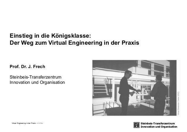 Steinbeis-Transferzentrum Innovation und Organisation Einstieg in die Königsklasse: Der Weg zum Virtual Engineering in der...