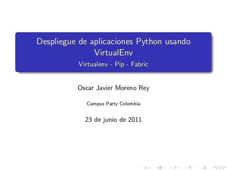 Despliegue de aplicaciones Python usando               VirtualEnv          Virtualenv - Pip - Fabric          Oscar Javier...