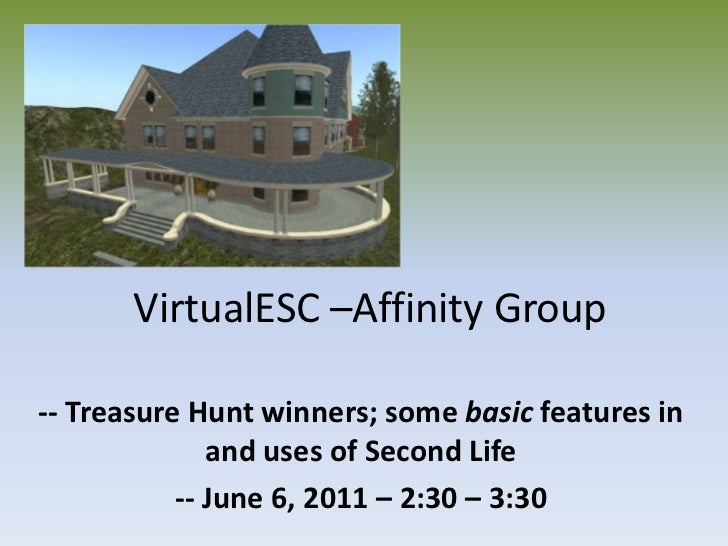 VirtualESC –Affinity Group<br />-- Treasure Hunt winners; some basic features in and uses of Second Life<br />-- June 6, 2...