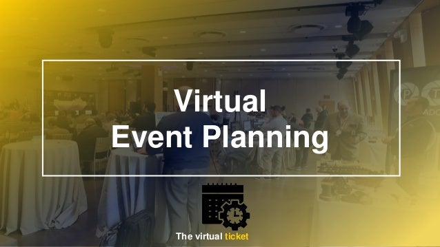 Virtual Event Planning The virtual ticket