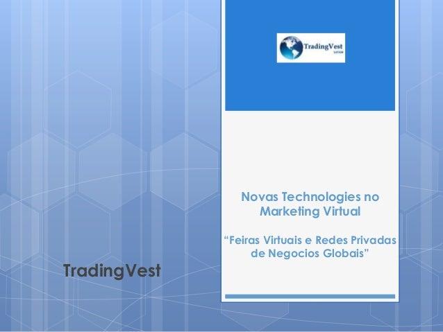 "Novas Technologies noMarketing Virtual""Feiras Virtuais e Redes Privadasde Negocios Globais""TradingVest"