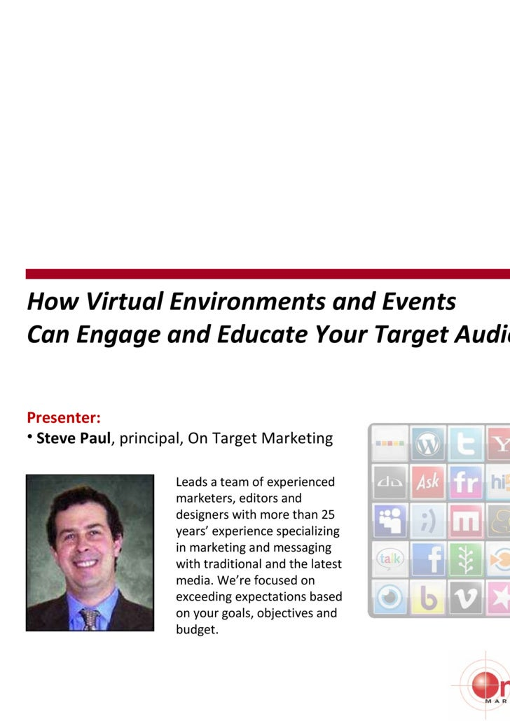 <ul><li>Presenter: </li></ul><ul><li>Steve Paul , principal, On Target Marketing </li></ul>How Virtual Environments and Ev...